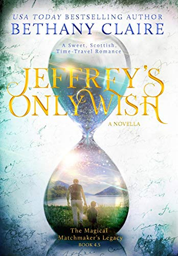 Jeffrey's Only Wish (A Novella): A Sweet, Scottish Time Travel Romance (The Magical Matchmaker's Legacy)