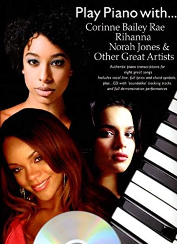 Play Piano With... Corrine Bailey Rae, Rihanna, Norah Jones And Other Great Artists (Book And CD) (Book, CD): Noten, CD für Klavier, Gesang, Gitarre