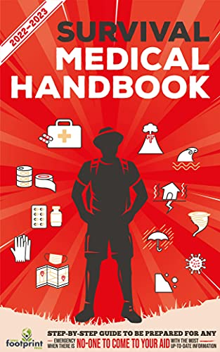 Survival Medical Handbook 2022-2023: Step-By-Step Guide to be Prepared for Any Emergency When Help is NOT On The Way With the Most Up To Date Information by [Small Footprint Press]