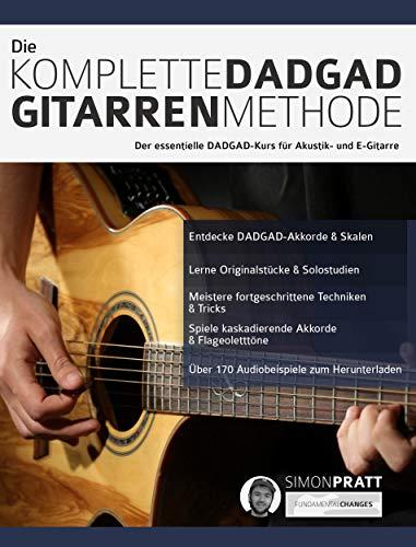 Die komplette DADGAD Gitarrenmethode: Der essentielle DADGAD-Kurs für Akustik- und E-Gitarre (Akustikgitarre spielen 2)