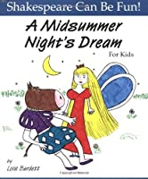 A Midsummer Night's Dream for Kids (Shakespeare Can Be Fun!) by Lois Burdett(1997-09-01)