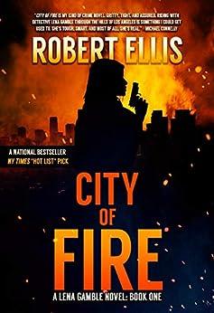 City of Fire (A Lena Gamble Novel Book 1) by [Robert Ellis]