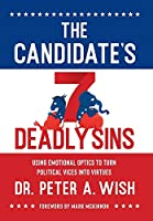 The Candidate's 7 Deadly Sins: Using Emotional Optics to Turn Political Vices into Virtues
