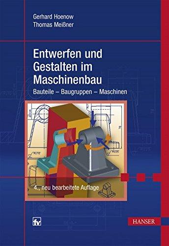 Entwerfen und Gestalten im Maschinenbau: Bauteile - Baugruppen - Maschinen