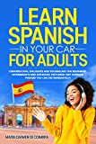 Learn Spanish in Your Car for Adults: Conversation, Dialogues and Vocabulary for Beginners, Intermediate and Advanced. Featuring 1001 Common Phrases You Can Use Immediately! (English Edition)