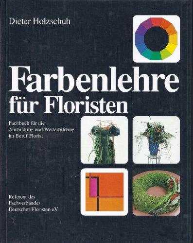 Farbenlehre für Floristen. Fachbuch für die Ausbildung und Weiterbildung im Beruf Florist