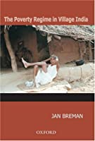 The Poverty Regime in Village India: Half a Century of Work and Life at the Bottom of the Rural Economy in South Gujarat