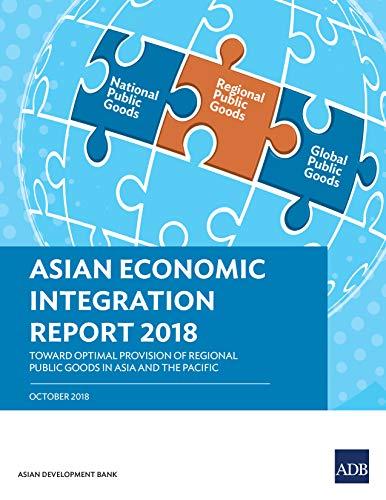 Asian Economic Integration Report 2018: Toward Optimal Provision of Regional Public Goods in Asia and the Pacific (Asian Economic Integration Monitor) (English Edition)