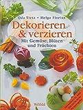 Dekorieren & Verzieren : mit Gemüse, Blüten und Früchten.