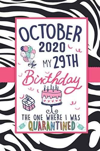 October 2020 My 29th Birthday The One Where I Was Quarantined: 29th Birthday Quarantine Notebook Gift - Funny Journal Present for 29 years old - Funny ... Mom, Son, Daughter, Girlfriend and Boyfriend
