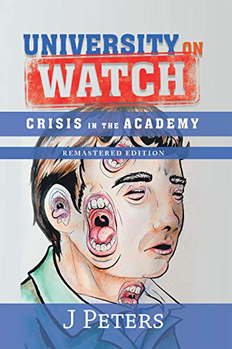 University on Watch: Crisis in the Academy (J Peters Autobiography) by [J Peters]