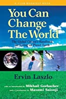 You Can Change the World: The Global Citizen's Handbook for Living on Planet Earth : A Report of the Club of Budapest