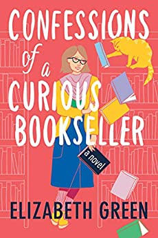 Confessions of a Curious Bookseller: A Novel by [Elizabeth Green]