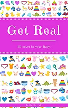 Get Real: I'll Never Be Your Baby! by [Jodie Delight]