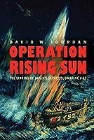 Operation Rising Sun: The Sinking of Japan's Secret Submarine I-52
