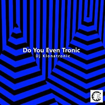 Do You Even Tronic