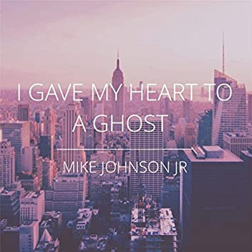 I Gave My Heart to a Ghost