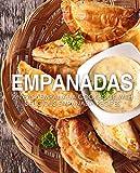 Empanadas: An Easy Empanada Cookbook with Delicious Empanada Recipes (2nd Edition) (English Edition)