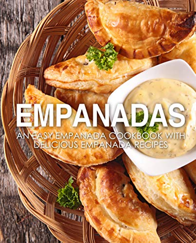 Empanadas: An Easy Empanada Cookbook with Delicious Empanada Recipes (2nd Edition) by [BookSumo Press]