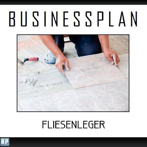 Businessplan Vorlage - Existenzgründung Fliesenleger Start-Up professionell und erfolgreich mit Checkliste, Muster inkl. Beispiel