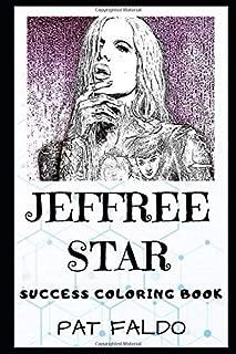 Jeffree Star Success Coloring Book: An American Internet Celebrity, Beauty YouTuber, Makeup Artist, Model, Entrepreneur, and Singer-songwriter. (Jeffree Star Books)