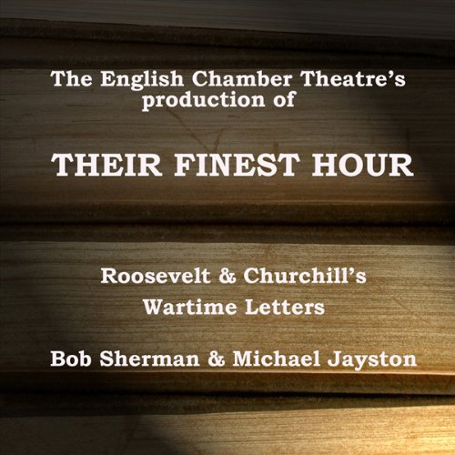Their Finest Hour (Dramatised)                   By:                                                                                                                                 English Chamber Theatre                               Narrated by:                                                                                                                                 Bob Sherman,                                                                                        Michael Jayston                      Length: 2 hrs and 2 mins     7 ratings     Overall 4.3