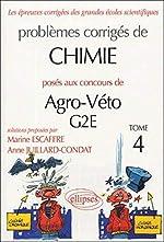 Problèmes corrigés de chimie posés aux concours de Agro-Véto G2E - Tome 4 de Marine Escaffre