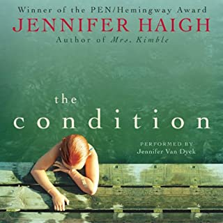 The Condition                   By:                                                                                                                                 Jennifer Haigh                               Narrated by:                                                                                                                                 Jennifer Van Dyck                      Length: 14 hrs and 6 mins     405 ratings     Overall 3.5