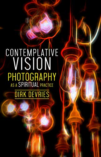 Contemplative Vision: Photography as a Spiritual Practice