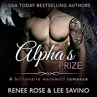 Alpha's Prize: A Werewolf Romance     Bad Boy Alphas, Book 3              By:                                                                                                                                 Renee Rose,                                                                                        Lee Savino                               Narrated by:                                                                                                                                 Benjamin Sands                      Length: 6 hrs and 51 mins     206 ratings     Overall 4.6