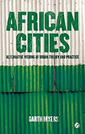 African Cities: Alternative Visions of Urban Theory and Practice by Garth Myers(2011-04-01)