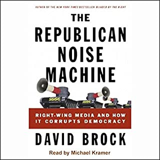 The Republican Noise Machine     Right-Wing Media and How it Corrupts Democracy              By:                                                                                                                                 David Brock                               Narrated by:                                                                                                                                 Michael Kramer                      Length: 15 hrs and 6 mins     126 ratings     Overall 3.6