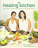 The Healing Kitchen: 175+ Quick & Easy Paleo Recipes to Help You Thrive...