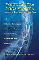 Voice Tantra Yoga Mantra: Harmony of Inner and Expressed Voice by Dr Manjiree Vikas Gokhale Ph.D.(2011-03-28)