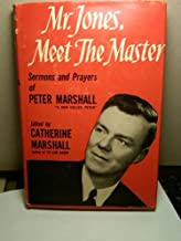 Mr. Jones, Meet The Master - Sermons And Prayers Of Peter Marshall (Sermons and Prayers of Peter Marshall)