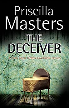 Deceiver, The: A forensic mystery (A Claire Roget, forensic pyschiatrist, Mystery Book 2) by [Priscilla Masters]