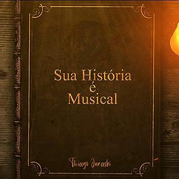 Sua História É Musical