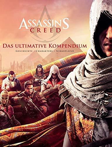 Assassin's Creed: Das ultimative Kompendium: Geschichte, Charaktere, Schauplätze