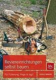 Reviereinrichtungen selbst bauen: Für Hege, Jagd und Naturschutz