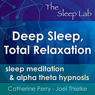 Deep Sleep, Total Relaxation     Sleep Meditation & Alpha Theta Hypnosis with The Sleep Lab              By:                                                                                                                                 Joel Thielke,                                                                                        Catherine Perry                               Narrated by:                                                                                                                                 Catherine Perry                      Length: 6 hrs     Not rated yet     Overall 0.0