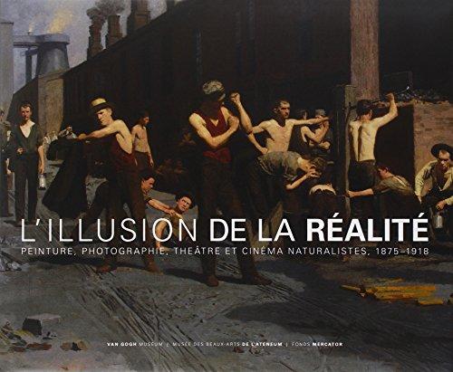 L'illusion de la réalité: Peinture naturaliste, photographie et cinéma, 1875-1918: PEINTURE, PHOTOGRAPHIE, THEATRE ET CINEMA NATURALISTES, 1875-1918 (FONDS MERCATOR)