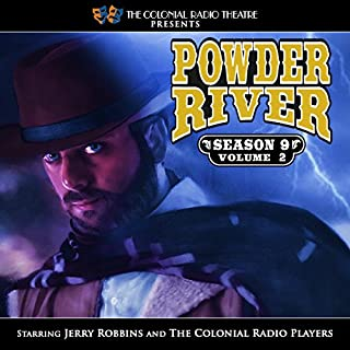 Powder River Season 9 Vol. 2                   By:                                                                                                                                 Jerry Robbins                               Narrated by:                                                                                                                                 Jerry Robbins,                                                                                        The Colonial Radio Players                      Length: 2 hrs and 40 mins     47 ratings     Overall 4.9