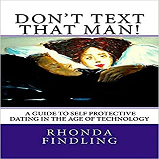 Don't Text That Man!     A Guide to Self-Protective Dating in the Age of Technology              By:                                                                                                                                 Rhonda Findling                               Narrated by:                                                                                                                                 Sri Gordon                      Length: 2 hrs and 25 mins     6 ratings     Overall 3.8
