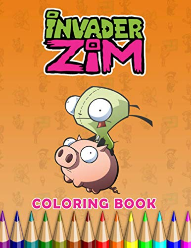 Invader Zim Coloring Book: Creative Invader Zim Coloring Books For Adults, Boys, Girls. (Colouring Pages For Stress Relief)