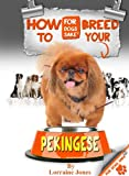 How to Breed your Pekingese Responsibly (English Edition)