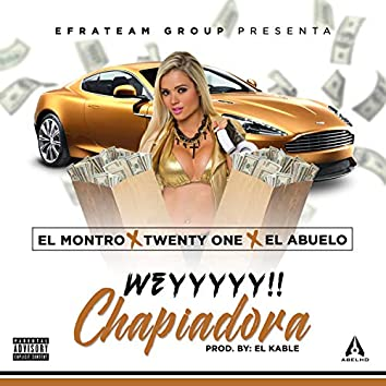 Wey Chapiadora (feat. El Abuelo & El Montro)