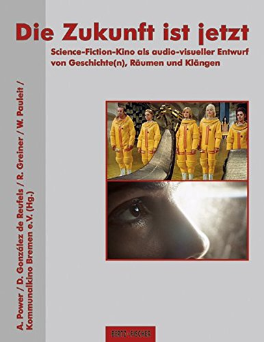 Die Zukunft ist jetzt: Science-Fiction-Kino als audio-visueller Entwurf von Geschichte(n), Räumen und Klängen