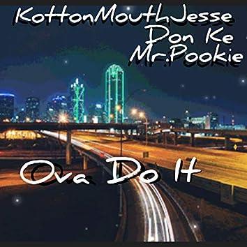 Ova Do It (feat. Don Ke & Mr.Pookie)