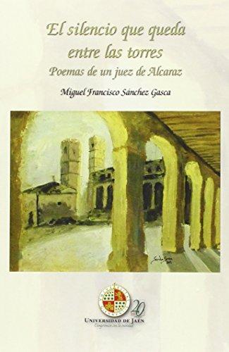 El silencio que queda entre las torres: Poemas de un Juez de Alcaraz (Alonso de Bonilla)