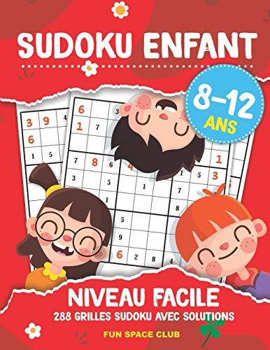 Sudoku Enfant 8 - 12 Ans Niveau Facile: 288 grilles Sudoku 9x9 jeux pour enfants de 8 9 10 11 12 ans avec solutions